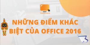NHỮNG ĐIỂM KHÁC BIỆT CỦA OFFICE 2016