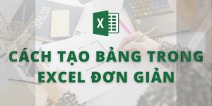 Cách tạo bảng trong Excel đơn giản