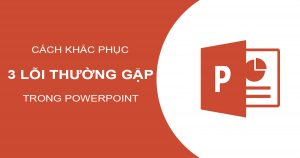 khắc phục lỗi PowerPoint