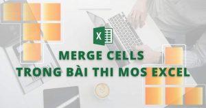 merge cells trong bài thi mos excel