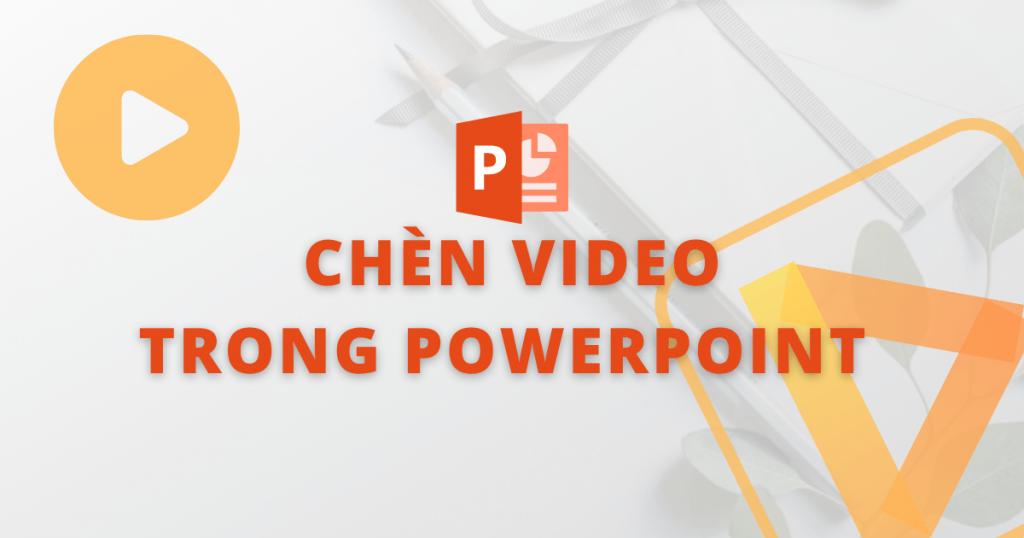 chèn video trong powerpoint