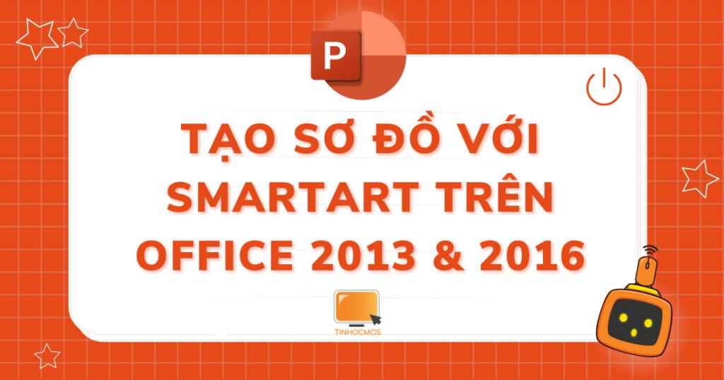 TẠO SƠ ĐỒ VỚI SMARTART TRÊN OFFICE 2013 & 2016
