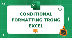 Conditional Formatting trong Excel